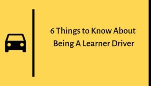 Read more about the article 6 Things to Know About Being A Learner Driver